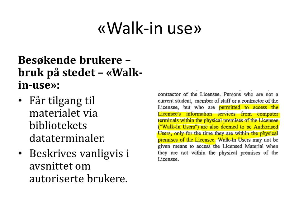 «Walk-in use» Besøkende brukere – bruk på stedet – «Walk- in-use»: Får tilgang til materialet via bibliotekets dataterminaler.