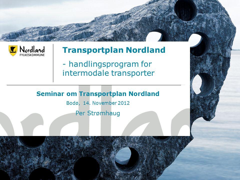 20.09.20161 Transportplan Nordland - handlingsprogram for intermodale transporter Seminar om Transportplan Nordland Bodø, 14.