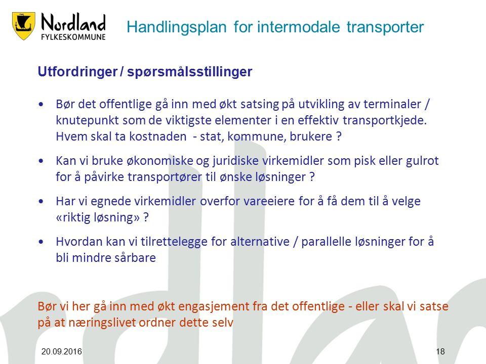 Handlingsplan for intermodale transporter Utfordringer / spørsmålsstillinger Bør det offentlige gå inn med økt satsing på utvikling av terminaler / knutepunkt som de viktigste elementer i en effektiv transportkjede.