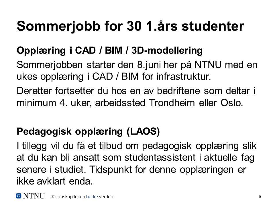 Kunnskap for en bedre verden 5 Sommerjobb for 30 1.års studenter Opplæring i CAD / BIM / 3D-modellering Sommerjobben starter den 8.juni her på NTNU med en ukes opplæring i CAD / BIM for infrastruktur.