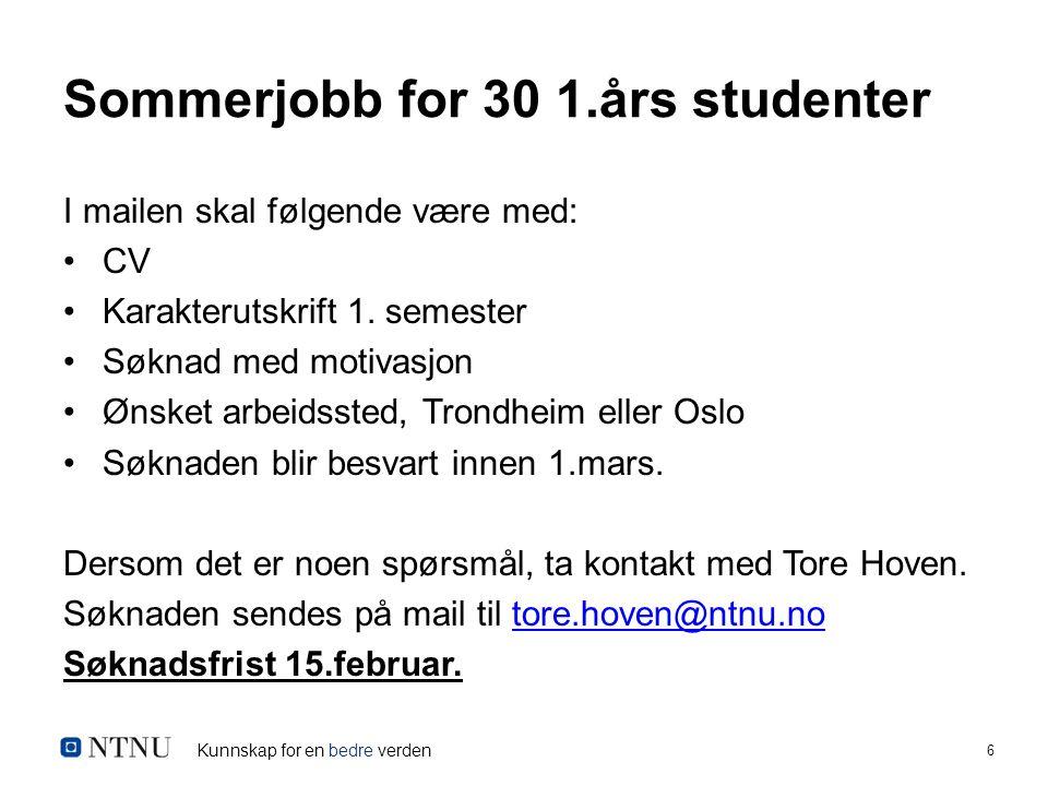 Kunnskap for en bedre verden 6 Sommerjobb for 30 1.års studenter I mailen skal følgende være med: CV Karakterutskrift 1.