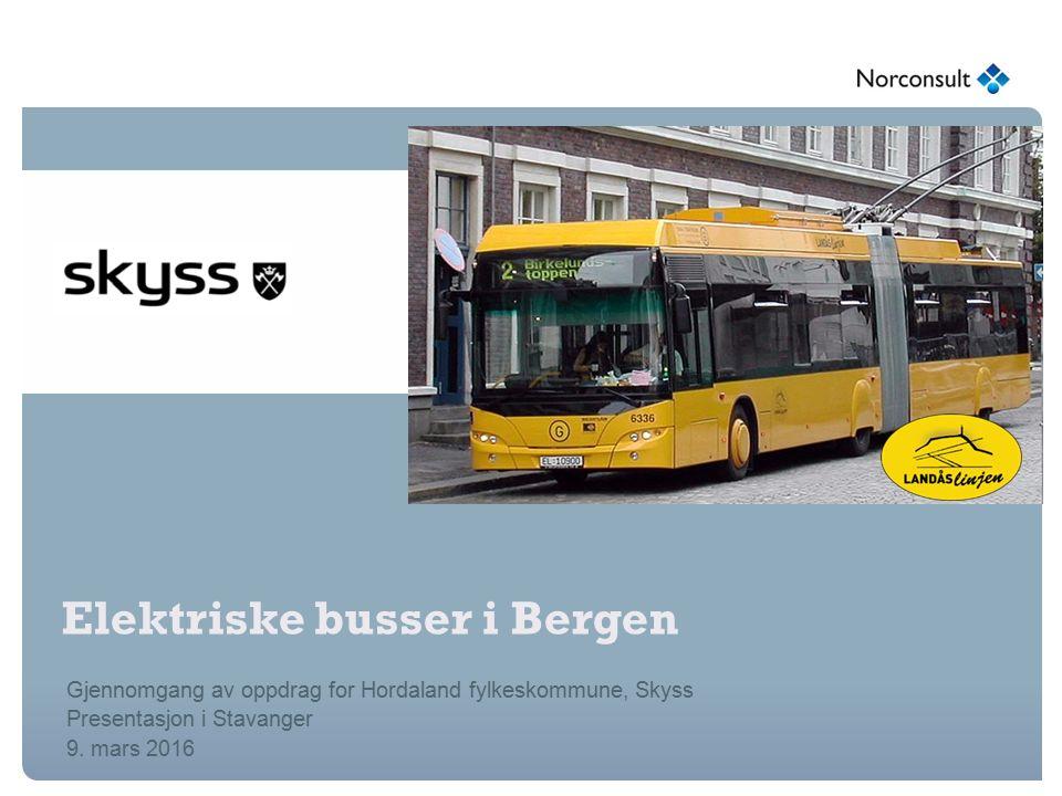 Elektriske busser i Bergen Gjennomgang av oppdrag for Hordaland fylkeskommune, Skyss Presentasjon i Stavanger 9.