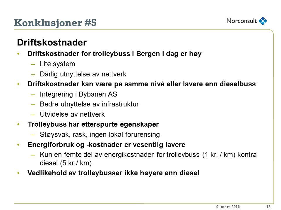 Konklusjoner #5 Driftskostnader Driftskostnader for trolleybuss i Bergen i dag er høy –Lite system –Dårlig utnyttelse av nettverk Driftskostnader kan være på samme nivå eller lavere enn dieselbuss –Integrering i Bybanen AS –Bedre utnyttelse av infrastruktur –Utvidelse av nettverk Trolleybuss har etterspurte egenskaper –Støysvak, rask, ingen lokal forurensing Energiforbruk og -kostnader er vesentlig lavere –Kun en femte del av energikostnader for trolleybuss (1 kr.