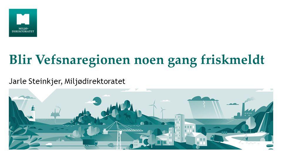 Blir Vefsnaregionen noen gang friskmeldt Jarle Steinkjer, Miljødirektoratet
