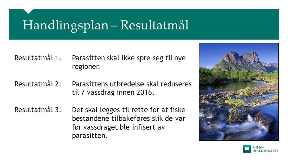 Handlingsplan – Resultatmål Resultatmål 1:Parasitten skal ikke spre seg til nye regioner.
