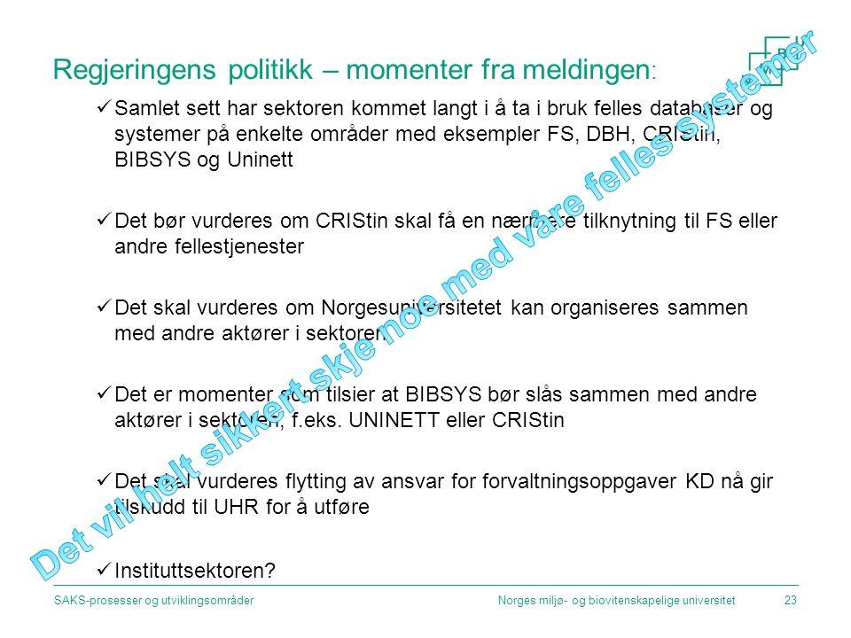 Regjeringens politikk – momenter fra meldingen : Samlet sett har sektoren kommet langt i å ta i bruk felles databaser og systemer på enkelte områder med eksempler FS, DBH, CRIStin, BIBSYS og Uninett Det bør vurderes om CRIStin skal få en nærmere tilknytning til FS eller andre fellestjenester Det skal vurderes om Norgesuniversitetet kan organiseres sammen med andre aktører i sektoren Det er momenter som tilsier at BIBSYS bør slås sammen med andre aktører i sektoren, f.eks.