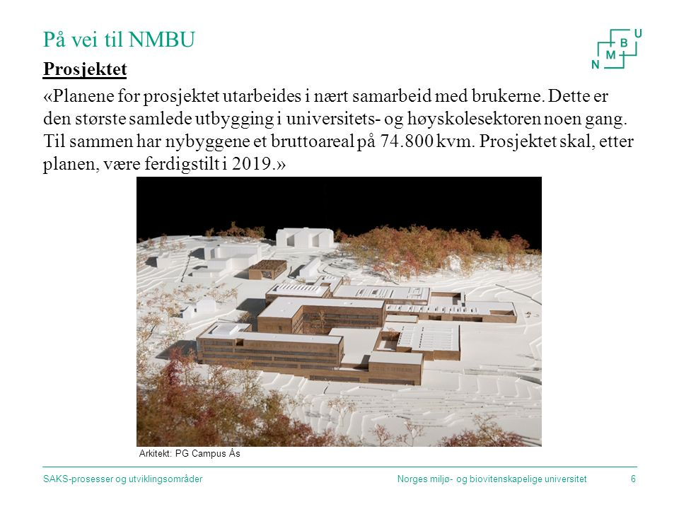 På vei til NMBU Prosjektet «Planene for prosjektet utarbeides i nært samarbeid med brukerne. Dette er den største samlede utbygging i universitets- og