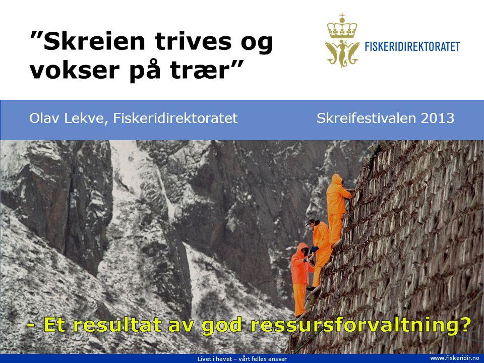 """Livet i havet – vårt felles ansvar www.fiskeridir.no Olav Lekve, FiskeridirektoratetSkreifestivalen 2013 """"Skreien trives og vokser på trær"""""""