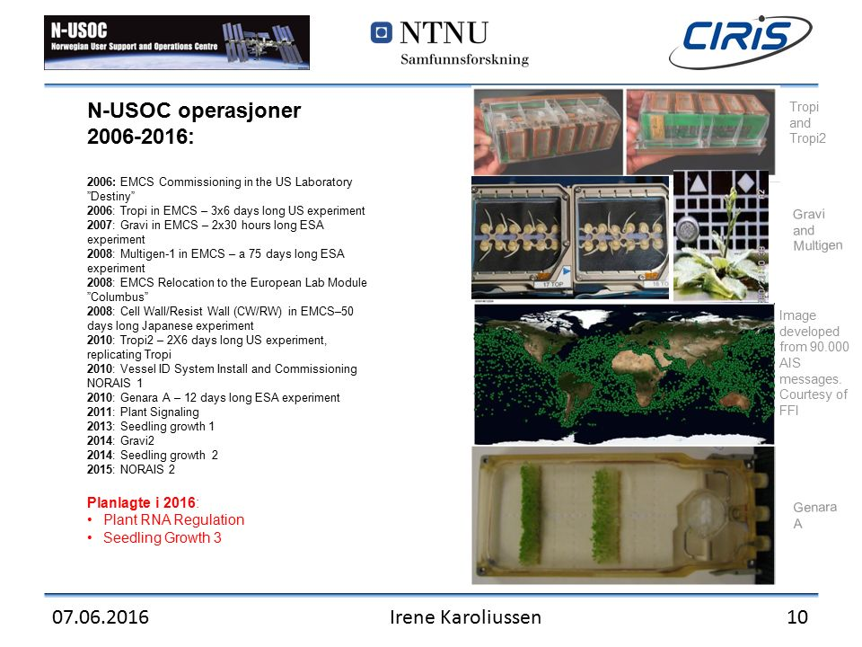 "07.06.2016Irene Karoliussen 10 N-USOC operasjoner 2006-2016: 2006: EMCS Commissioning in the US Laboratory ""Destiny"" 2006: Tropi in EMCS – 3x6 days lo"