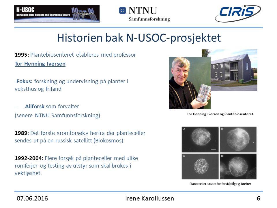 Historien bak N-USOC-prosjektet 1995: Plantebiosenteret etableres med professor Tor Henning Iversen -Fokus: forskning og undervisning på planter i veksthus og friland -Allforsk som forvalter (senere NTNU Samfunnsforskning) 1989: Det første «romforsøk» herfra der planteceller sendes ut på en russisk satellitt (Biokosmos) 1992-2004: Flere forsøk på planteceller med ulike romferjer og testing av utstyr som skal brukes i vektløshet.