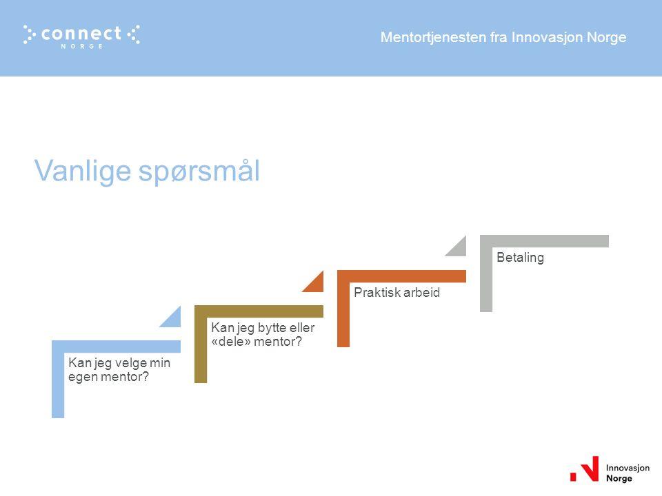 Mentortjenesten fra Innovasjon Norge Vanlige spørsmål Kan jeg velge min egen mentor.