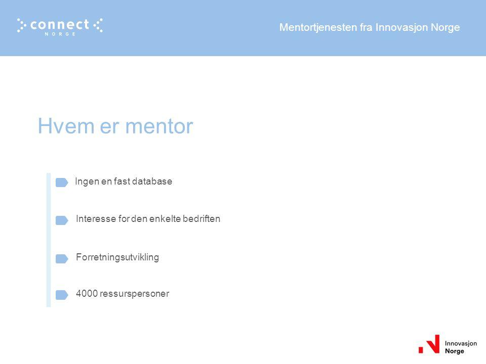 Mentortjenesten fra Innovasjon Norge Ingen en fast database Interesse for den enkelte bedriften Forretningsutvikling Hvem er mentor 4000 ressurspersoner