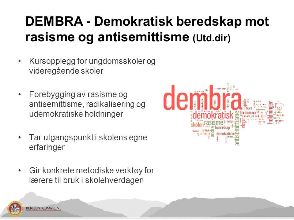 DEMBRA - Demokratisk beredskap mot rasisme og antisemittisme (Utd.dir) Kursopplegg for ungdomsskoler og videregående skoler Forebygging av rasisme og antisemittisme, radikalisering og udemokratiske holdninger Tar utgangspunkt i skolens egne erfaringer Gir konkrete metodiske verktøy for lærere til bruk i skolehverdagen