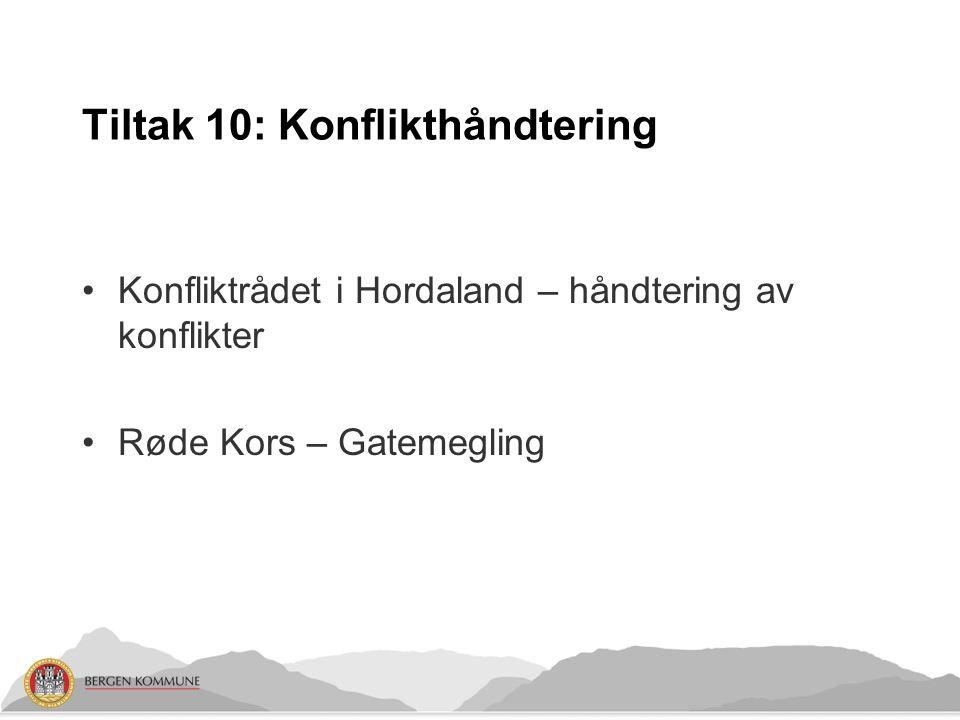 Tiltak 10: Konflikthåndtering Konfliktrådet i Hordaland – håndtering av konflikter Røde Kors – Gatemegling