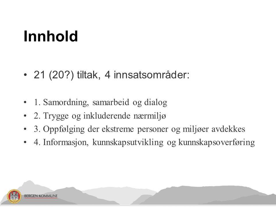 Innhold 21 (20 ) tiltak, 4 innsatsområder: 1. Samordning, samarbeid og dialog 2.