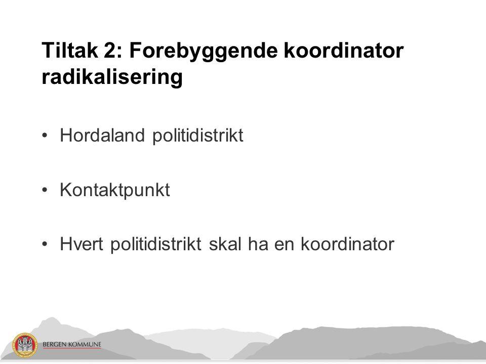 Tiltak 2: Forebyggende koordinator radikalisering Hordaland politidistrikt Kontaktpunkt Hvert politidistrikt skal ha en koordinator