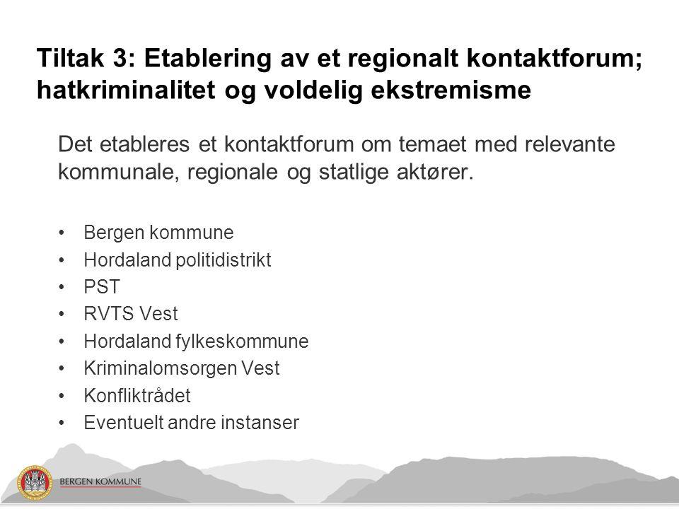Tiltak 3: Etablering av et regionalt kontaktforum; hatkriminalitet og voldelig ekstremisme Det etableres et kontaktforum om temaet med relevante kommunale, regionale og statlige aktører.