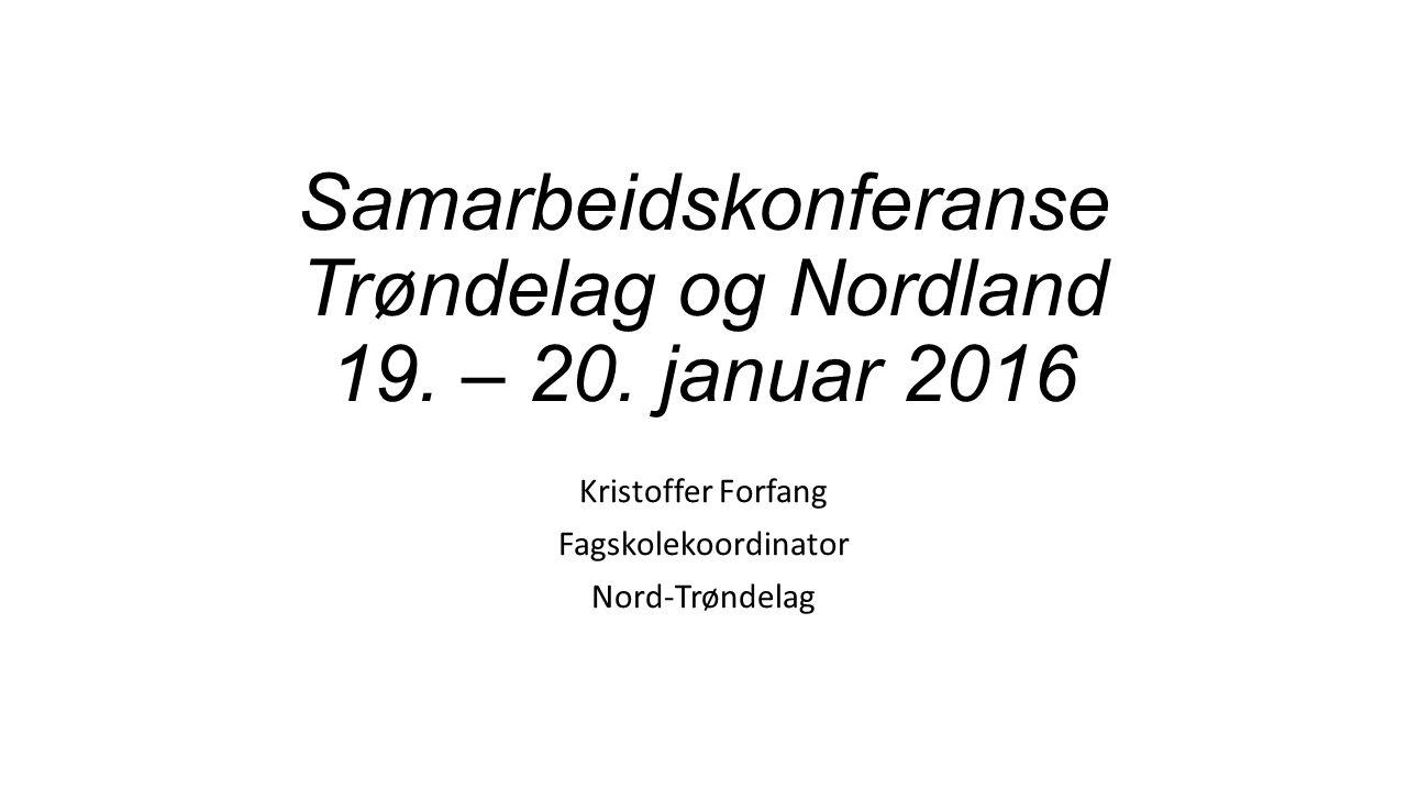 Samarbeidskonferanse Trøndelag og Nordland 19. – 20. januar 2016 Kristoffer Forfang Fagskolekoordinator Nord-Trøndelag