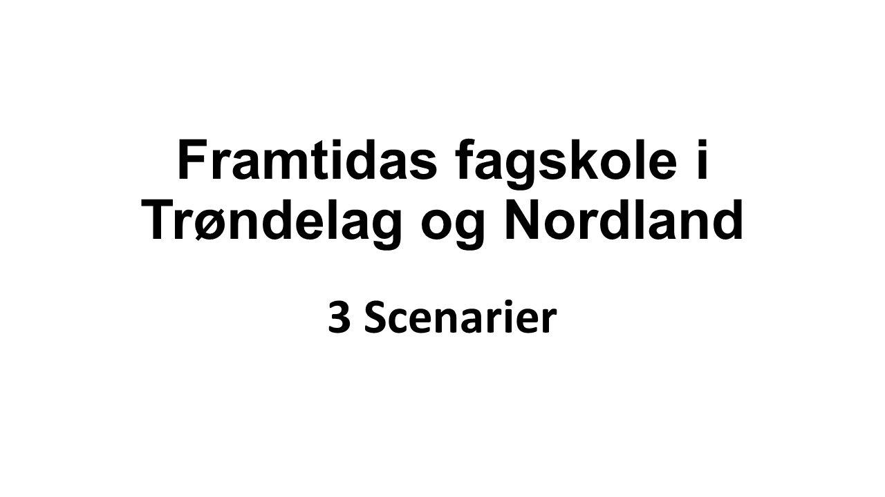 Framtidas fagskole i Trøndelag og Nordland 3 Scenarier