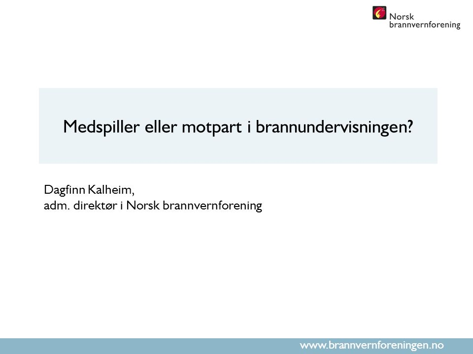 www.brannvernforeningen.no Medspiller eller motpart i brannundervisningen.