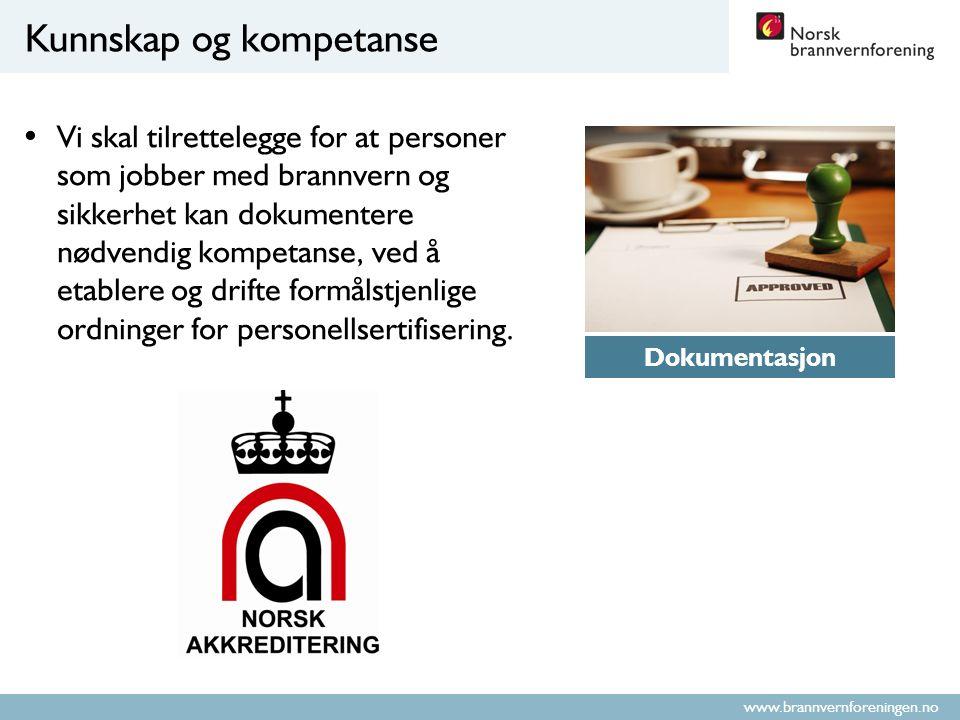 www.brannvernforeningen.no Kunnskap og kompetanse Vi skal tilrettelegge for at personer som jobber med brannvern og sikkerhet kan dokumentere nødvendig kompetanse, ved å etablere og drifte formålstjenlige ordninger for personellsertifisering.