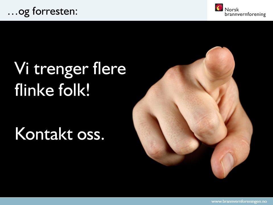 www.brannvernforeningen.no …og forresten: Vi trenger flere flinke folk! Kontakt oss.