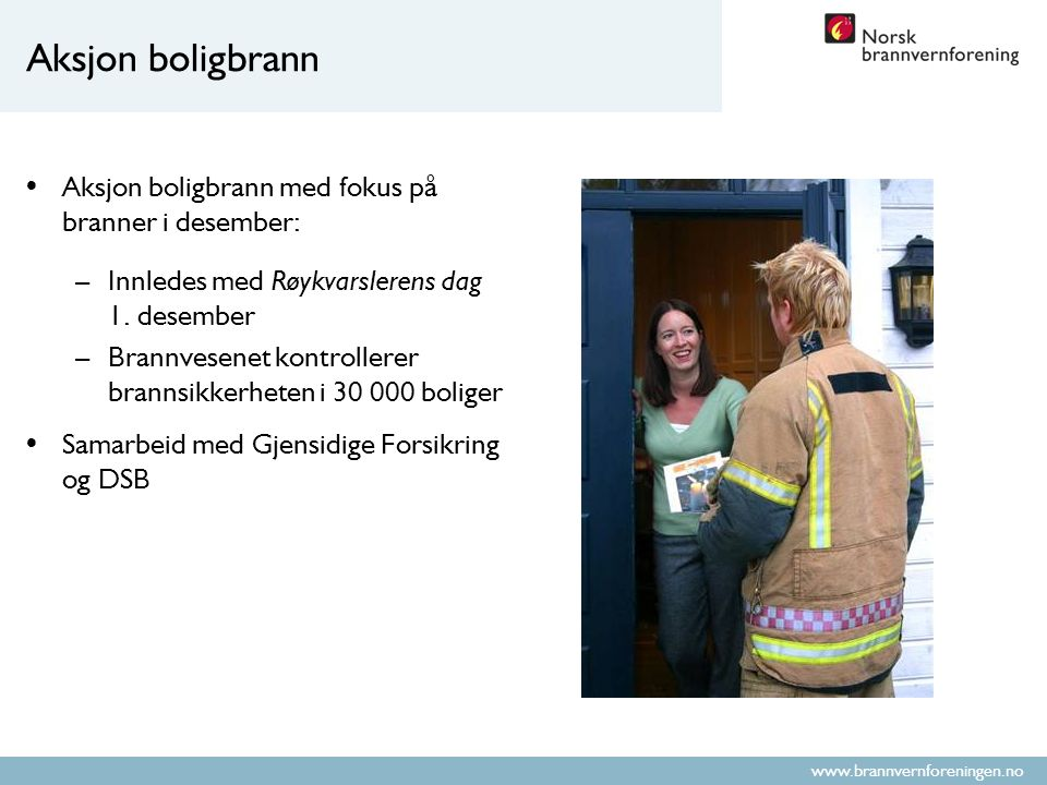 www.brannvernforeningen.no Hyttekampanjen Hyttekampanjen: –Informasjonskampanje om brannvern på hytta like før påske –Involverer brannvesenet i de 50 største hyttekommunene Samarbeid med Tryg Forsikring og DSB