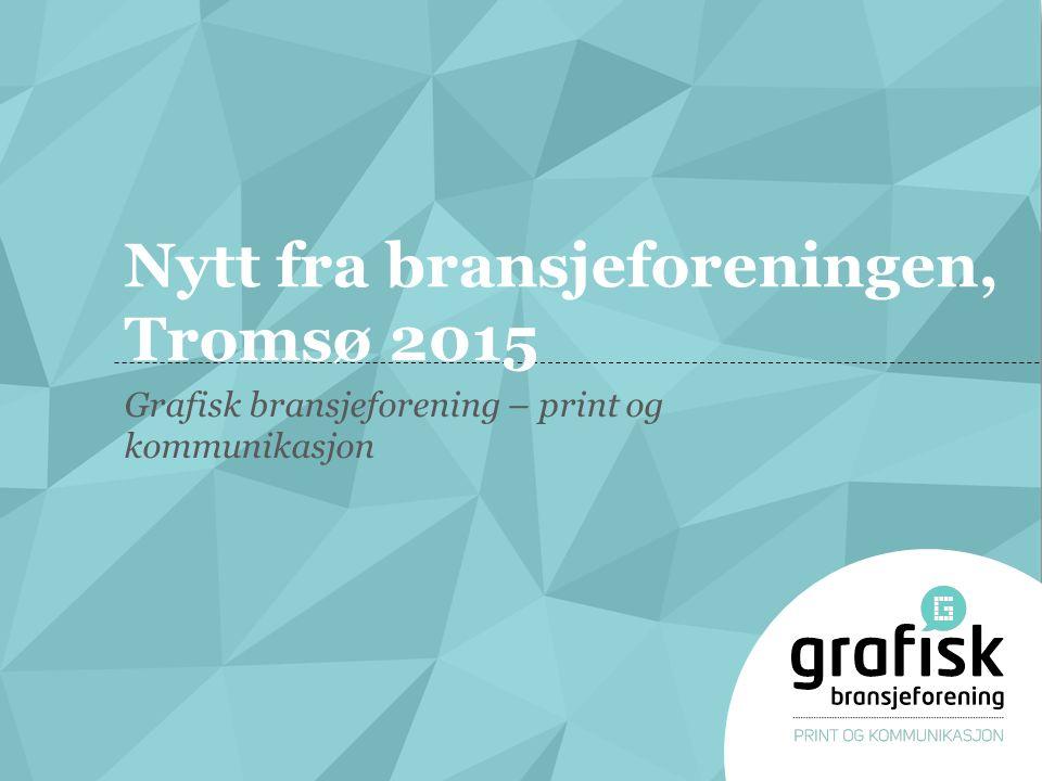 Nytt fra bransjeforeningen, Tromsø 2015 Grafisk bransjeforening – print og kommunikasjon