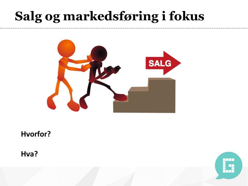 Salg og markedsføring i fokus Hvorfor? Hva?