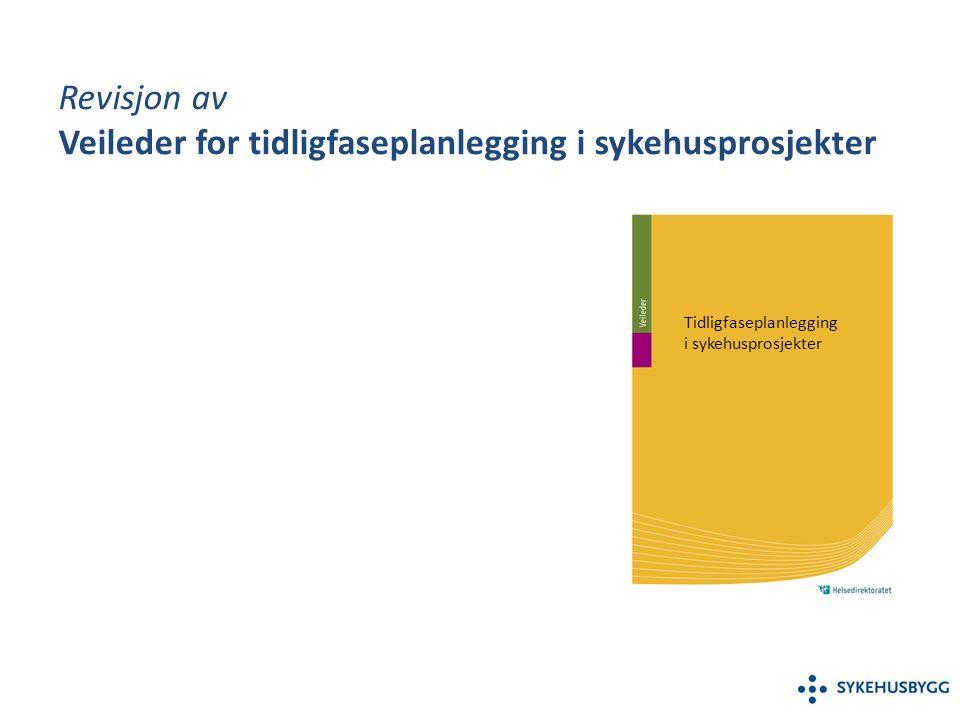 Revisjon av Veileder for tidligfaseplanlegging i sykehusprosjekter Tidligfaseplanlegging i sykehusprosjekter