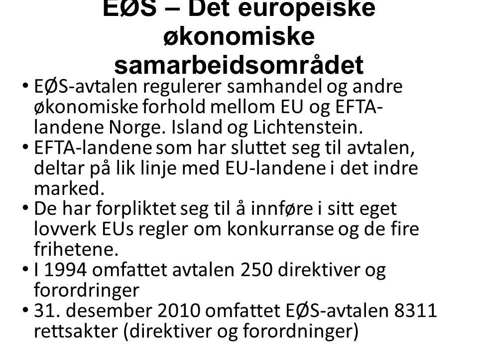 EØS – Det europeiske økonomiske samarbeidsområdet EØS-avtalen regulerer samhandel og andre økonomiske forhold mellom EU og EFTA- landene Norge.