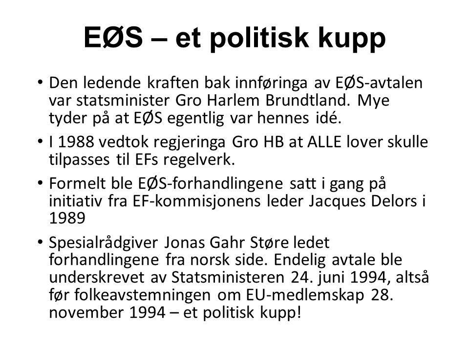 EØS – et politisk kupp Den ledende kraften bak innføringa av EØS-avtalen var statsminister Gro Harlem Brundtland.