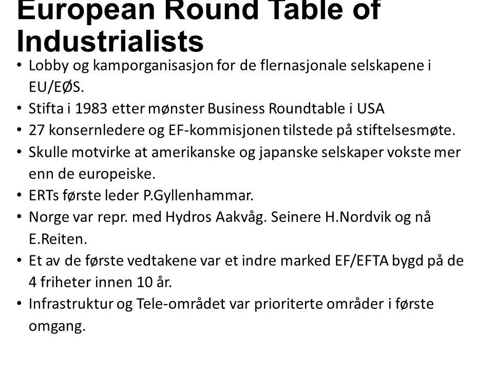 European Round Table of Industrialists Lobby og kamporganisasjon for de flernasjonale selskapene i EU/EØS.