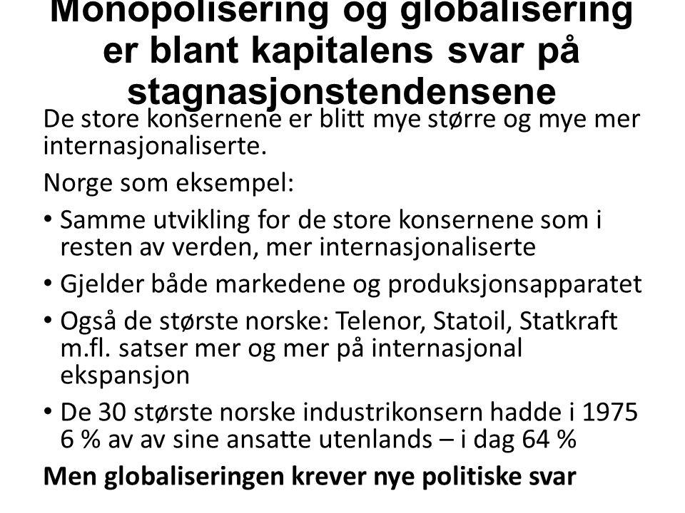 Monopolisering og globalisering er blant kapitalens svar på stagnasjonstendensene De store konsernene er blitt mye større og mye mer internasjonaliserte.