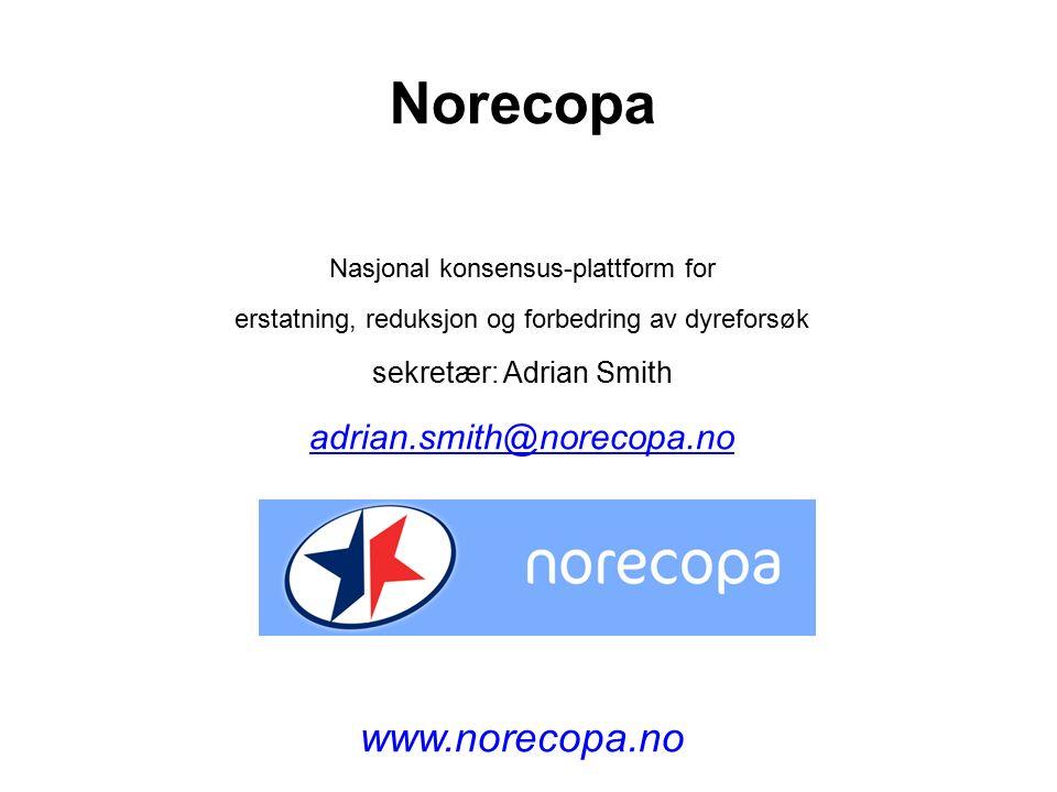 Nasjonal konsensus-plattform for erstatning, reduksjon og forbedring av dyreforsøk sekretær: Adrian Smith adrian.smith@norecopa.no www.norecopa.no Norecopa
