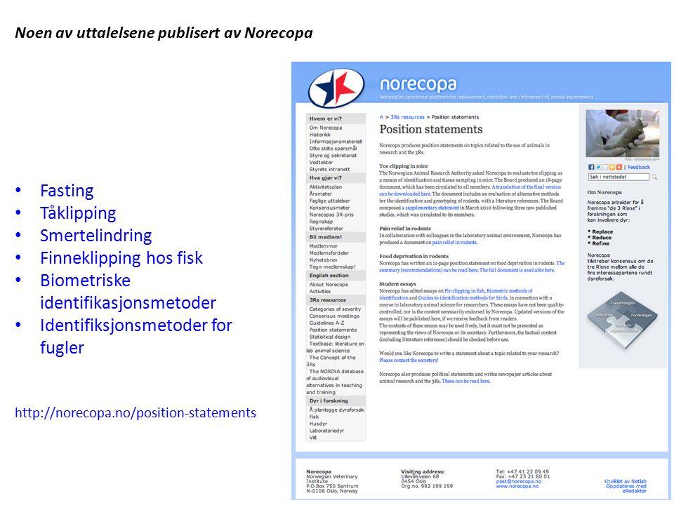 Noen av uttalelsene publisert av Norecopa Fasting Tåklipping Smertelindring Finneklipping hos fisk Biometriske identifikasjonsmetoder Identifiksjonsmetoder for fugler http://norecopa.no/position-statements