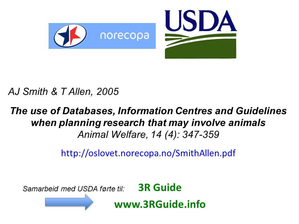 AJ Smith & T Allen, 2005 The use of Databases, Information Centres and Guidelines when planning research that may involve animals Animal Welfare, 14 (