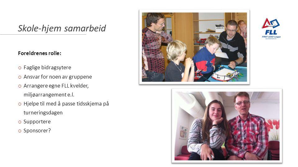 Skole-hjem samarbeid Foreldrenes rolle: o Faglige bidragsytere o Ansvar for noen av gruppene o Arrangere egne FLL kvelder, miljøarrangement e.l.