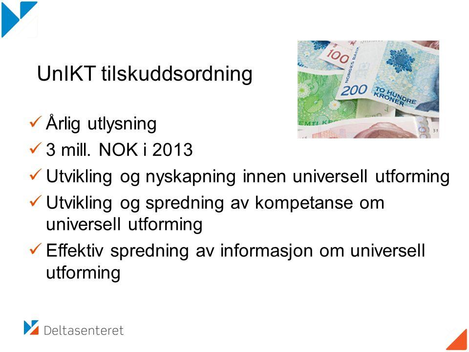 Årlig utlysning 3 mill. NOK i 2013 Utvikling og nyskapning innen universell utforming Utvikling og spredning av kompetanse om universell utforming Eff