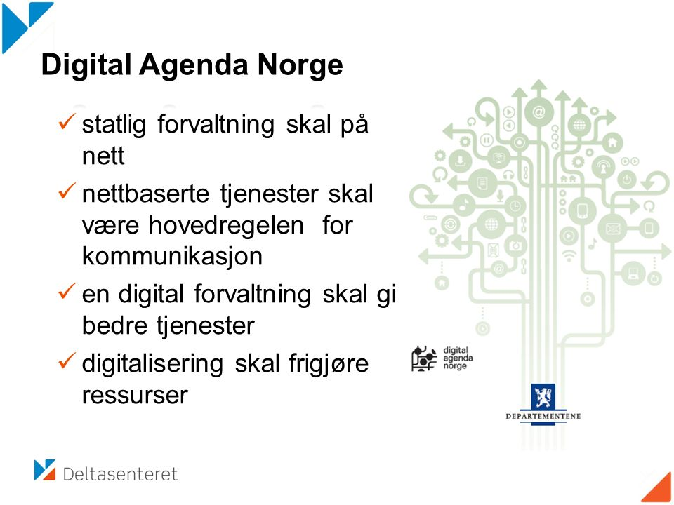 statlig forvaltning skal på nett nettbaserte tjenester skal være hovedregelen for kommunikasjon en digital forvaltning skal gi bedre tjenester digital