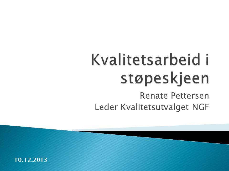 Renate Pettersen Leder Kvalitetsutvalget NGF 10.12.2013