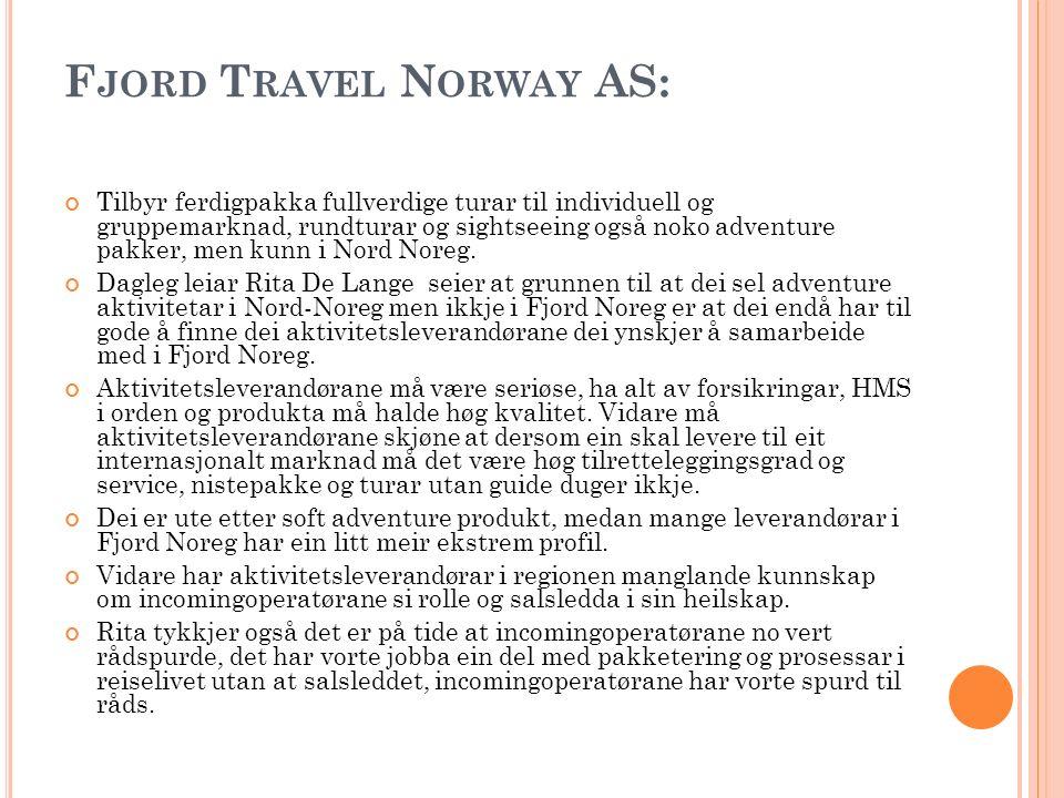 F JORD T RAVEL N ORWAY AS: Tilbyr ferdigpakka fullverdige turar til individuell og gruppemarknad, rundturar og sightseeing også noko adventure pakker,