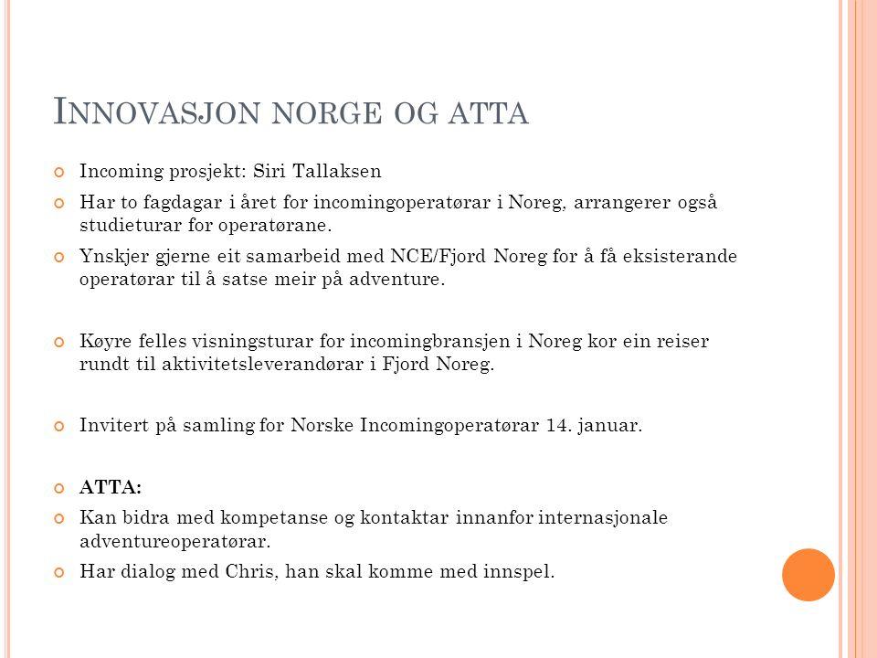 I NNOVASJON NORGE OG ATTA Incoming prosjekt: Siri Tallaksen Har to fagdagar i året for incomingoperatørar i Noreg, arrangerer også studieturar for operatørane.