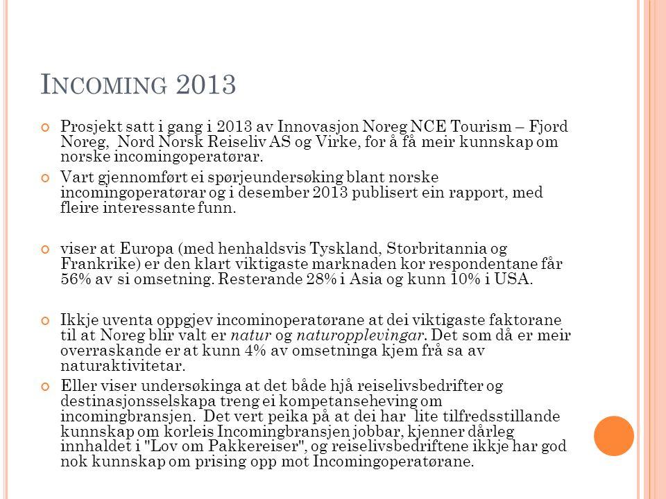 I NCOMING 2013 Prosjekt satt i gang i 2013 av Innovasjon Noreg NCE Tourism – Fjord Noreg, Nord Norsk Reiseliv AS og Virke, for å få meir kunnskap om n