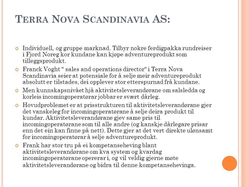 T ERRA N OVA S CANDINAVIA AS: Individuell, og gruppe marknad. Tilbyr nokre ferdigpakka rundreiser i Fjord Noreg kor kundane kan kjøpe adventureprodukt