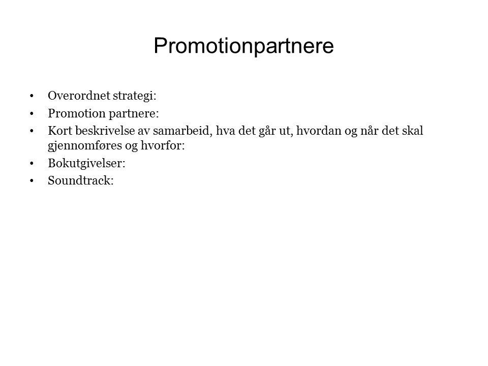 Promotionpartnere Overordnet strategi: Promotion partnere: Kort beskrivelse av samarbeid, hva det går ut, hvordan og når det skal gjennomføres og hvorfor: Bokutgivelser: Soundtrack: