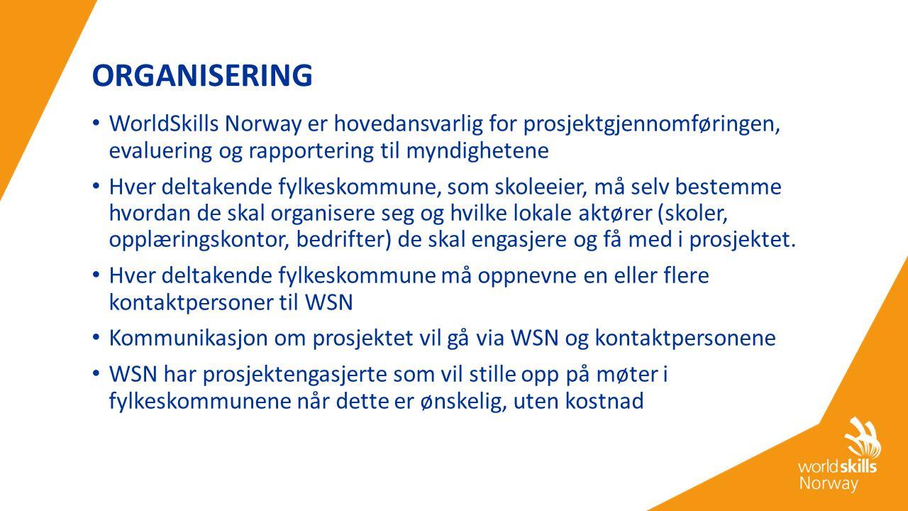 ORGANISERING WorldSkills Norway er hovedansvarlig for prosjektgjennomføringen, evaluering og rapportering til myndighetene Hver deltakende fylkeskommune, som skoleeier, må selv bestemme hvordan de skal organisere seg og hvilke lokale aktører (skoler, opplæringskontor, bedrifter) de skal engasjere og få med i prosjektet.