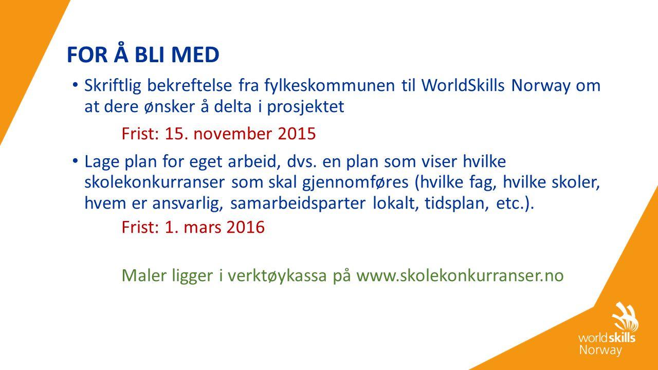 FOR Å BLI MED Skriftlig bekreftelse fra fylkeskommunen til WorldSkills Norway om at dere ønsker å delta i prosjektet Frist: 15. november 2015 Lage pla