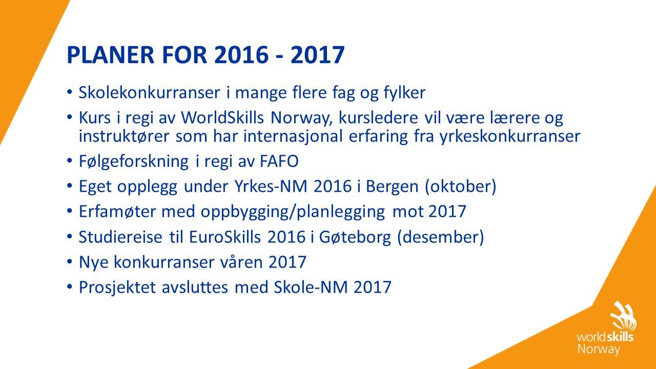 PLANER FOR 2016 - 2017 Skolekonkurranser i mange flere fag og fylker Kurs i regi av WorldSkills Norway, kursledere vil være lærere og instruktører som