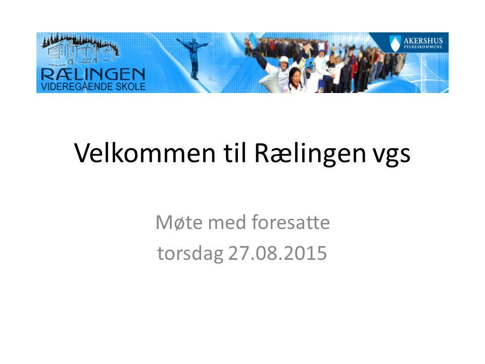 Velkommen til Rælingen vgs Møte med foresatte torsdag 27.08.2015